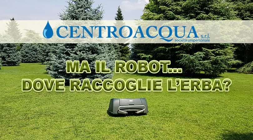 Centroacqua srl_Ma il robot dove raccoglie l erba